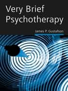 Very Brief Psychotherapy ebook by James P. Gustafson