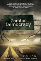 Zombie Democracy ebook by Neil A. Cohen