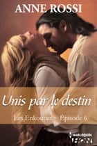 Unis par le destin ebook by Anne Rossi