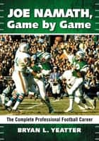 Joe Namath, Game by Game ebook by Bryan L. Yeatter