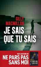 Je sais que tu sais ebook by Gilly MACMILLAN, Séverine QUELET