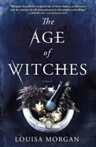 The Age of Witches - A Novel ebook by Louisa Morgan