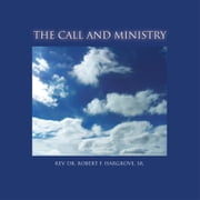 THE CALL AND MINISTRY ebook by SR. REV. DR. ROBERT F. HARGROVE