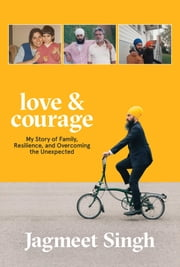 Love & Courage - My Story of Family, Resilience, and Overcoming the Unexpected 電子書 by Jagmeet Singh