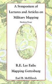 Robert E. Lee Fails: Mapping Gettysburg ebook by Earl B. McElfresh
