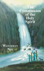 The Communion of the Holy Spirit ebook by Watchman Nee