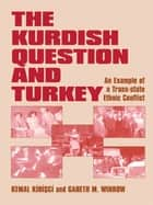 The Kurdish Question and Turkey - An Example of a Trans-state Ethnic Conflict ebook by Kemal Kirisci, Gareth M. Winrow