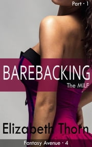 Barebacking The MILF - Part 1 - Book 1 of 'Fantasy Avenue #4' ebook by Elizabeth Thorn