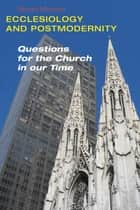 Ecclesiology and Postmodernity - Questions for the Church in Our Time ebook by Gerard Mannion