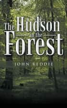 The Hudson in the Forest ebook by John Reddie