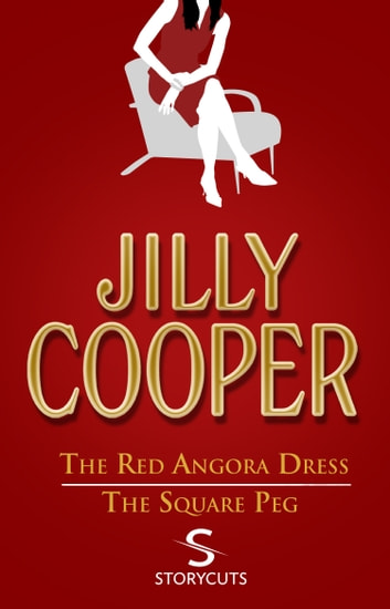 The Red Angora Dress/The Square Peg (Storycuts) ebook by Jilly Cooper OBE