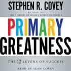 Primary Greatness - The 12 Levers of Success audiobook by Stephen R. Covey