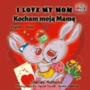I Love My Mom Kocham moją Mamę (English Polish Bilingual Children's Book) - English Polish Bilingual Collection ebook by Shelley Admont, S.A. Publishing