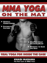 MMA Yoga On The Mat: Real Yoga For Inside The Cage ebook by Khadi Madama