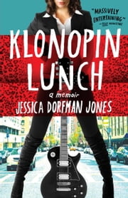 Klonopin Lunch - A Memoir ebook by Jessica Dorfman Jones