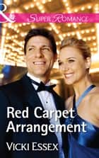 Red Carpet Arrangement (Mills & Boon Superromance) ebook by Vicki Essex