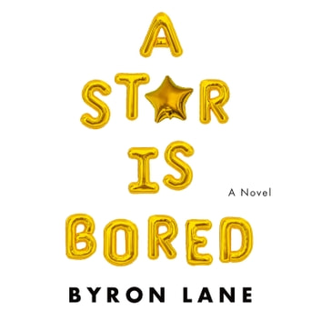 A Star Is Bored - A Novel audiobook by Byron Lane