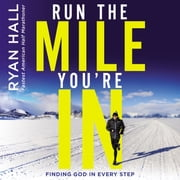 Run the Mile You're In - Finding God in Every Step audiobook by Ryan Hall