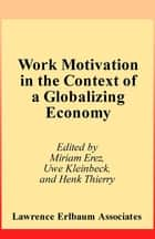 Work Motivation in the Context of A Globalizing Economy ebook by Miriam Erez,Uwe Kleinbeck,Henk Thierry