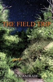 The Field Trip ebook by R.A. Andrade