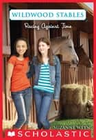 Wildwood Stables #3: Racing Against Time ebook by Suzanne Weyn