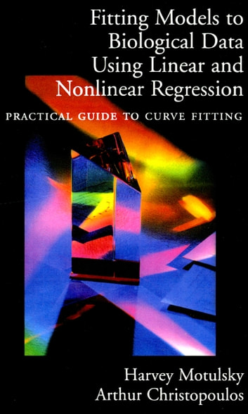 Fitting Models to Biological Data Using Linear and Nonlinear Regression - A Practical Guide to Curve Fitting ebook by Harvey Motulsky,Arthur Christopoulos