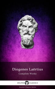 Complete Works of Diogenes Laertius (Delphi Classics) ebook by Diogenes Laertius,Delphi Classics