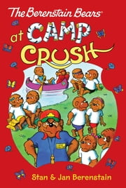 The Berenstain Bears Chapter Book: Camp Crush ebook by Stan & Jan Berenstain,Stan & Jan Berenstain