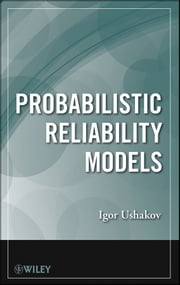 Probabilistic Reliability Models ebook by Igor A. Ushakov