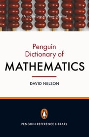The Penguin Dictionary of Mathematics - Fourth edition ebook by David Nelson