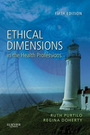 Ethical Dimensions in the Health Professions ebook by Ruth B. Purtilo,Regina F. Doherty