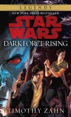 Dark Force Rising: Star Wars Legends (The Thrawn Trilogy) ebook by Timothy Zahn
