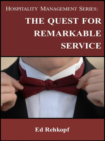Hospitality Management Series: The Quest for Remarkable Service ebook by Ed Rehkopf