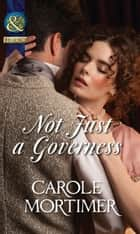 Not Just a Governess (Mills & Boon Historical) (A Season of Secrets, Book 2) ebook by Carole Mortimer