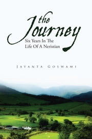 The Journey: Six Years In The Life Of A Neristian ebook by Jayanta Goswami