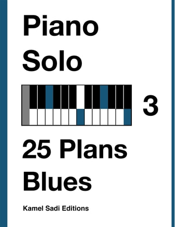Piano Solo Vol. 3 - 25 Plans Blues eBook by Kamel Sadi