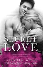 Secret Love - The 4Ever Series, #2 ebook by Isabella White