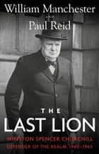 The Last Lion ebook by William Manchester,Paul Reid