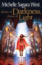 Chains of Darkness, Chains of Light ebook by Michelle Sagara West