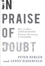 In Praise of Doubt - How to Have Convictions Without Becoming a Fanatic ebook by Peter Berger,Anton Zijderveld