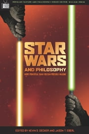 Star Wars and Philosophy - More Powerful than You Can Possibly Imagine ebook by Kevin S. Decker,Jason T. Eberl,William Irwin