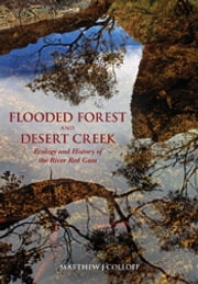 Flooded Forest and Desert Creek - Ecology and History of the River Red Gum ebook by Matthew Colloff