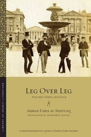Leg over Leg - Volumes Three and Four ebook by Ahmad Faris al-Shidyaq,Humphrey Davies