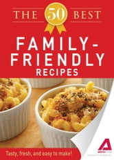 The 50 Best Family-Friendly Recipes: Tasty, fresh, and easy to make! ebook by Editors of Adams Media