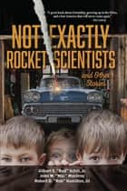 "Not Exactly Rocket Scientists and Other Stories ebook by Jr. Gilbert E. ""Bud"" Schill"