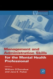 Management and Administration Skills for the Mental Health Professional ebook by O'Donohue, William