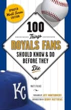 100 Things Royals Fans Should Know & Do Before They Die ebook by Matt Fulks,Matt Fulks