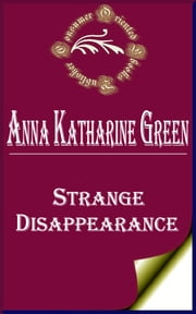 Strange Disappearance ebook by Anna Katharine Green
