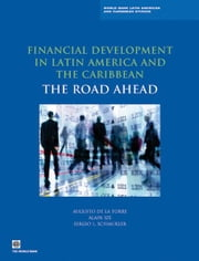 Financial Development in Latin America and the Caribbean: The Road Ahead ebook by Augusto de la Torre,Alain Ize,Sergio L. Schmukler