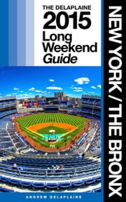 NEW YORK / THE BRONX - The Delaplaine 2015 Long Weekend Guide ebook by Andrew Delaplaine